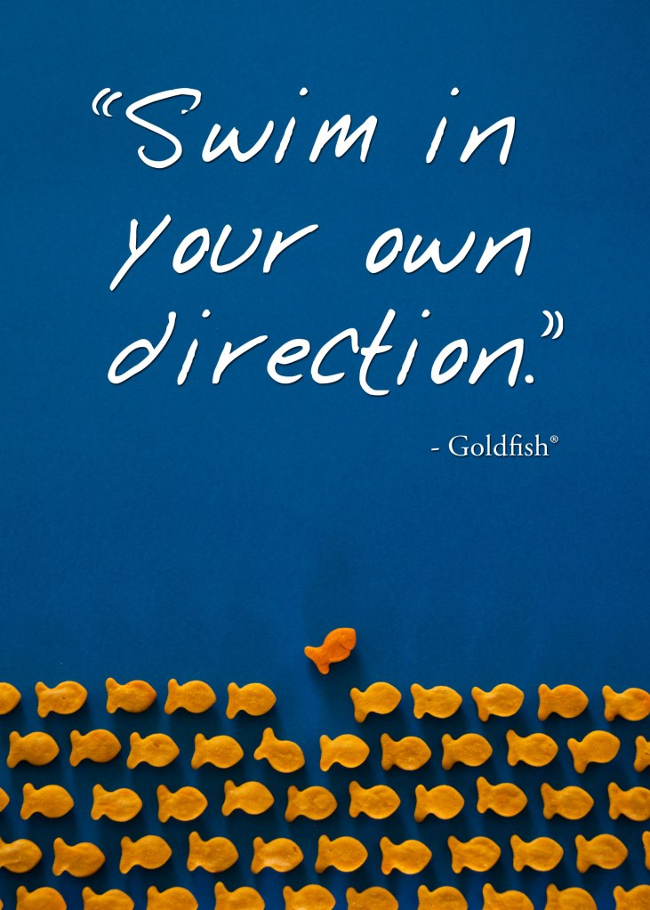 Swim in your own direction